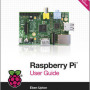 Raspberry Pi User Guide by Gareth Halfacree and Eben Upton