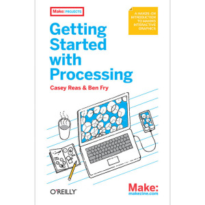 Getting Started with Processing by Casey Reas & Ben Fry