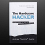 The Hardware Hacker: Adventures in Making and Breaking Hardware - by Bunnie Huang